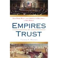 Empires of Trust : How Rome Built--And America Is Building--A New World by Madden, Thomas F., 9780452295452