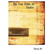 The True Order of Studies by Hill, Thomas, 9780554715452