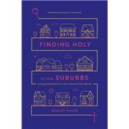 Finding Holy in the Suburbs by Hales, Ashley; Freeman, Emily P., 9780830845453