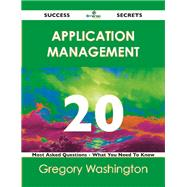 Application Management 20 Success Secrets: 20 Most Asked Questions on Application Management by Washington, Gregory, 9781488515453