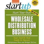 Start Your Own Wholesale Distribution Business Your Step-By-Step Guide to Success by Unknown, 9781599185453