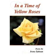 In a Time of Yellow Roses by Sabean, Irene M., 9780741425454