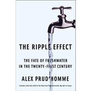 The Ripple Effect The Fate of Fresh Water in the Twenty-First Century by Prud'homme, Alex, 9781416535454