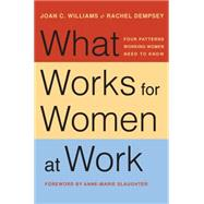 What Works for Women at Work: Four Patterns Working Women Need to Know by Williams, Joan C.; Dempsey, Rachel; Slaughter, Anne-Marie, 9781479835454