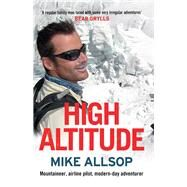 High Altitude: Mountaineer, Airline Pilot, Modern-day Adventurer by Allsop, Mike, 9781877505454