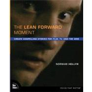 Lean Forward Moment, The: Create Compelling Stories for Film, TV, and the Web by Hollyn, Norman, 9780321585455