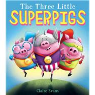 The Three Little Superpigs by Evans, Claire; Evans, Claire, 9781338245455