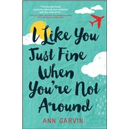 I Like You Just Fine When You're Not Around by Garvin, Ann, 9781440595455