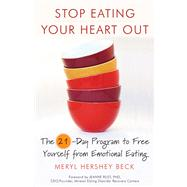 Stop Eating Your Heart Out by Beck, Meryl Hershey; Rust, Jeanne, Ph.D., 9781573245456