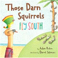 Those Darn Squirrels Fly South by Rubin, Adam; Salmieri, Daniel, 9780544555457