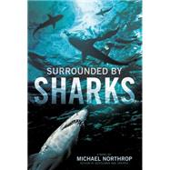 Surrounded by Sharks by Northrop, Michael, 9780545615457