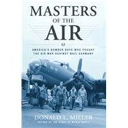 Masters of the Air : America's Bomber Boys Who Fought the Air War Against Nazi Germany by Miller, Donald L., 9780743235457
