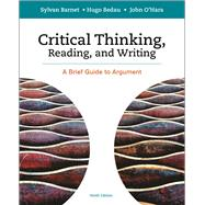 Critical Thinking, Reading and Writing A Brief Guide to Argument by Barnet, Sylvan; Bedau, Hugo; O'Hara, John, 9781319035457