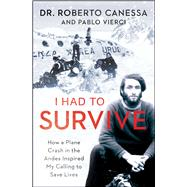 I Had to Survive How a Plane Crash in the Andes Inspired My Calling to Save Lives by Canessa, Roberto; Vierci, Pablo, 9781476765457