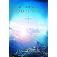 Discerning God's Will by Case, Richard T., 9781943425457