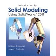 Introduction to Solid Modeling Using SolidWorks 2011 by Howard, William; Musto, Joseph, 9780073375458