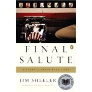 Final Salute : A Story of Unfinished Lives by Sheeler, Jim (Author), 9780143115458
