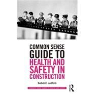 Common Sense Guide to Health and Safety in Construction by Ludhra; Subash, 9780415835459