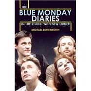 The Blue Monday Diaries In the Studio with New Order by Butterworth, Michael, 9780859655460