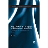 Reproductive Freedom, Torture and International Human Rights: Challenging the Masculinisation of Torture by Sifris; Ronli, 9781138665460