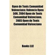 Open de Tenis Comunidad Valencian : Valencia Open 500, 2004 Open de Tenis Comunidad Valenciana, 2005 Open de Tenis Comunidad Valenciana by , 9781157165460