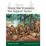 World War II Infantry Fire Support Tactics by Rottman, Gordon L.; Dennis, Peter, 9781472815460