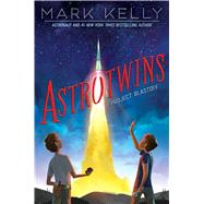 Astrotwins -- Project Blastoff by Kelly, Mark; Freeman, Martha, 9781481415460