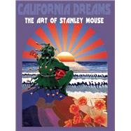 California Dreams The Art of Stanley Mouse by