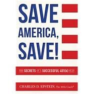 Save America, Save! by Epstein, Charles D., 9781599325460