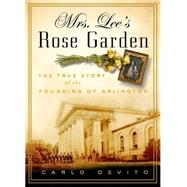 Mrs. Lee's Rose Garden: The True Story of the Founding of Arlington by Devito, Carlo, 9781604335460