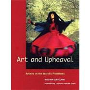 Art and Upheaval : Artists on the World's Frontlines by Cleveland, William, 9780976605461