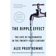 The Ripple Effect; The Fate of Freshwater in the Twenty-First Century by Alex Prud'homme, 9781416535461