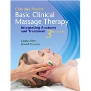 Clay & Pounds' Basic Clinical Massage Therapy Integrating Anatomy and Treatment by Clay, James H.; Allen, Laura; Pounds, David M., 9781451185461