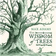 The Wisdom of Trees by Adams, Max, 9781781855461