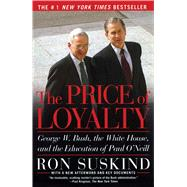 The Price of Loyalty; George W. Bush, the White House, and the Education of Paul O'Neill by Ron Suskind, 9780743255462