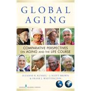 Global Aging: Comparative Perspectives on Aging and the Life Course by Kunkel, Suzanne R., Ph.D., 9780826105462