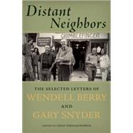Distant Neighbors The Selected Letters of Wendell Berry and Gary Snyder by Snyder, Gary; Berry, Wendell, 9781619025462