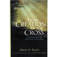 From Creation to the Cross: Understanding the First Half of the Bible by Baylis, Albert H., 9780310515463