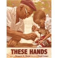 These Hands by Mason, Margaret H.; Cooper, Floyd, 9780544555464