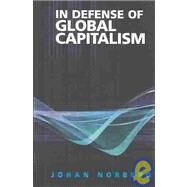 In Defense of Global Capitalism by Norberg, Johan, 9781930865464