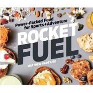 Rocket Fuel: Power-packed Food for Sports and Adventure by Kadey, Matthew, 9781937715465