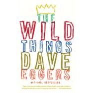 The Wild Things by Eggers, Dave, 9780307475466