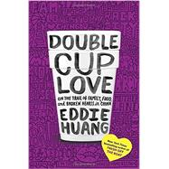 Double Cup Love by Huang, Eddie, 9780812995466