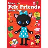 More Felt Friends from Japan 80 Cuddly and Kawaii Toys and Accessories to Make Yourself by Tabatha, Naomi; Rosewood, Maya, 9781568365466