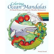 Coloring Ocean Mandalas 30 Hand-Drawn Designs for Mindful Relaxation by Piersall, Wendy, 9781612435466