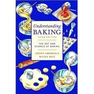 Understanding Baking : The Art and Science of Baking by Amendola, Joseph; Rees, Nicole, 9780471405467
