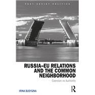 RussiaûEU Relations and the Common Neighborhood: Coercion vs. Authority by Busygina; Irina, 9781138215467