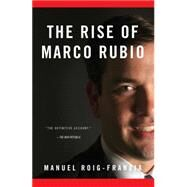 The Rise of Marco Rubio by Roig-franzia, Manuel, 9781451675467