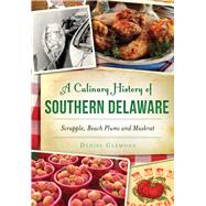 A Culinary History of Southern Delaware by Clemons, Denise, 9781467135467