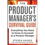 The Product Manager's Survival Guide: Everything You Need to Know to Succeed as a Product Manager by Haines, Steven, 9780071805469